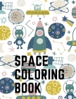 Space Coloring Book: Perfect Coloring Book Designed For Those That Love Space and the Planets. Cover Image