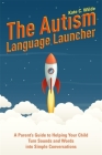 The Autism Language Launcher: A Parent's Guide to Helping Your Child Turn Sounds and Words Into Simple Conversations Cover Image