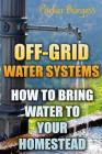 Off-Grid Water Systems: How To Bring Water To Your Homestead Cover Image
