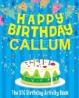 Happy Birthday Callum - The Big Birthday Activity Book: (Personalized Children's Activity Book) Cover Image