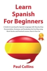 Learn Spanish for Beginners: A Guide to Learning the Spanish Language with Step-by-Step Pronunciation, Grammar, and Vocabulary the Fun Way using Sh Cover Image