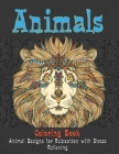 Animals - Coloring Book - Animal Designs for Relaxation with Stress Relieving Cover Image