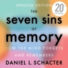The Seven Sins of Memory Lib/E: How the Mind Forgets and Remembers Cover Image