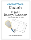 Racquetball Coach 2020-2021 Diary Planner: Organize all Your Games, Practice Sessions & Meetings with this Convenient Monthly Scheduler Cover Image