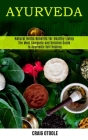 Ayurveda: The Most Complete and Detailed Guide to Ayurvedic Self Healing (Natural Herbs Benefits for Healthy Living) Cover Image