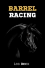Barrel Racing Log Book: Racing Horse Journal - Barrel Racing Record Book Cover Image