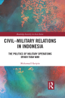 Civil-Military Relations in Indonesia: The Politics of Military Operations Other Than War (Routledge Security in Asia) Cover Image