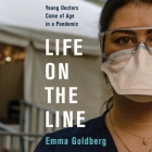 Life on the Line Lib/E: Young Doctors Come of Age in a Pandemic Cover Image