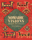 Nomadic Visions: Tribal Weavings from Persia and the Caucasus Cover Image