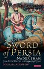 The Sword of Persia: Nader Shah, from Tribal Warrior to Conquering Tyrant Cover Image