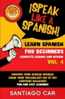 Learn Spanish for Beginners Vol 4 Complete Lessons and Review: ¡Speak Like a Spanish! Improve Your Spoken Spanish, Grow Your Vocabulary Day by Day Con Cover Image