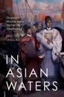 In Asian Waters: Oceanic Worlds from Yemen to Yokohama Cover Image