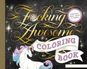 Fucking Awesome Coloring Book: (Coloring Book for Adults, Gifts for Adults, Motivational Gift) Cover Image