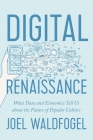 Digital Renaissance: What Data and Economics Tell Us about the Future of Popular Culture Cover Image