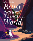 Most of the Better Natural Things in the World: (Juvenile Fiction, Nature Book for Kids, Wordless Picture Book) Cover Image