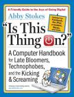 Is This Thing On?, revised edition: A Computer Handbook for Late Bloomers, Technophobes, and the Kicking & Screaming Cover Image