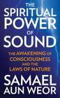 The Spiritual Power of Sound: The Awakening of Consciousness and the Laws of Nature Cover Image