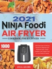 Ninja Air Fryer Cookbook for Beginners 2021: 1000-Days Easy & Delicious Recipes for Beginners and Advanced Users. Easier, Healthier, and Crispier Food Cover Image