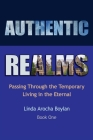 Authentic Realms: Passing Through the Temporary Living in the Eternal Cover Image