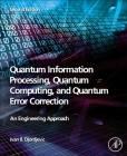 Quantum Information Processing, Quantum Computing, and Quantum Error Correction: An Engineering Approach Cover Image