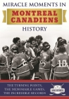 Miracle Moments in Montreal Canadiens History: The Turning Points, The Memorable Games, The Incredible Records Cover Image