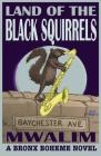 Land of the Black Squirrels: A Bronx Boheme Novel Cover Image