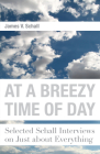 At a Breezy Time of Day: Selected Schall Interviews on Just about Everything Cover Image
