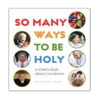 So Many Ways to Be Holy: A Child's Book about Vocations Cover Image