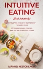 Intuitive Eating: Think Intuitively! Developing a healthy relationship towards food. Stop unnecessary craving and say YES to INTUITIVE E Cover Image