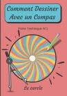 Comment Dessiner Avec Un Compas Fiche Technique N°1 Le cercle: Apprendre à Dessiner pour enfants de 6 ans Dessin Au Compas Cover Image