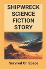 Shipwreck Science Fiction Story: Survival On Space: Shipwreck Survivors Cover Image