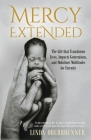 Mercy Extended: The Gift that Transforms Lives, Impacts Generations, and Mobilizes Multitudes for Eternity Cover Image
