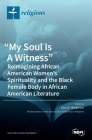 My Soul Is A Witness: Reimagining African American Women's Spirituality and the Black Female Body in African American Literature Cover Image