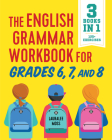 The English Grammar Workbook for Grades 6, 7, and 8: 125+ Simple Exercises to Improve Grammar, Punctuation, and Word Usage Cover Image