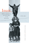 Inuit, Oblate Missionaries, and Grey Nuns in the Keewatin, 1865-1965 Cover Image