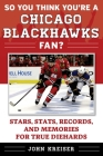 So You Think You're a Chicago Blackhawks Fan?: Stars, Stats, Records, and Memories for True Diehards (So You Think You're a Team Fan) Cover Image