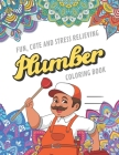 Fun Cute And Stress Relieving Plumber Coloring Book: Find Relaxation And Mindfulness with Stress Relieving Color Pages Made of Beautiful Black and Whi Cover Image