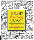 Hand Lettering A to Z: A World of Creative Ideas for Drawing and Designing Alphabets Cover Image