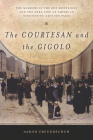 The Courtesan and the Gigolo: The Murders in the Rue Montaigne and the Dark Side of Empire in Nineteenth-Century Paris Cover Image