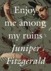 Enjoy Me Among My Ruins Cover Image