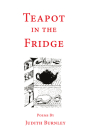 Teapot in the Fridge: Poems Cover Image