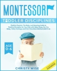 Montessori Toddler Disciplines: Positive Parents: The Baby-Led Weaning Guide to Positive Discipline for Your Kids with Baby Sleep, No-Cry Baby, Potty Cover Image