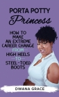 Porta Potty Princess: How to Make an Extreme Career Change, from High Heels to Steel-Toed Boots Cover Image