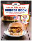 The Great American Burger Book: How to Make Authentic Regional Hamburgers at Home Cover Image