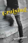 Cruising: An Intimate History of a Radical Pastime Cover Image