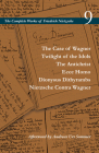 The Case of Wagner / Twilight of the Idols / The Antichrist / Ecce Homo / Dionysus Dithyrambs / Nietzsche Contra Wagner: Volume 9 (Complete Works of Friedrich Nietzsche) Cover Image