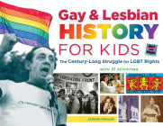 Gay & Lesbian History for Kids: The Century-Long Struggle for LGBT Rights, with 21 Activities (For Kids series) Cover Image