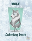 Wolf Coloring Book: A Great Collection Of Wolf Coloring Figures For All Ages Cover Image