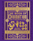 The Book of Divination: A Guide to Predicting the Future Cover Image