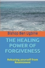 The Healing Power of Forgiveness: Releasing yourself from Resentment Cover Image